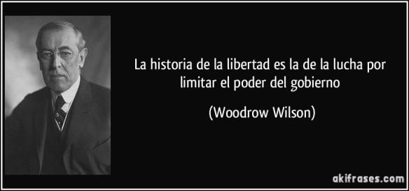 frase-la-historia-de-la-libertad-es-la-de-la-lucha-por-limitar-el-poder-del-gobierno-woodrow-wilson-134408